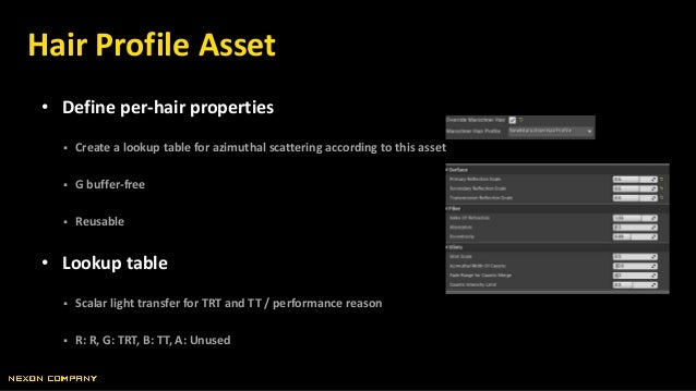 • Define per-hair properties  Create a lookup table for azimuthal scattering according to this asset  G buffer-free  Re...