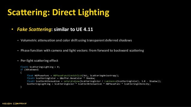 • Fake Scattering: similar to UE 4.11  Volumetric attenuation and color shift using transparent deferred shadows  Phase ...