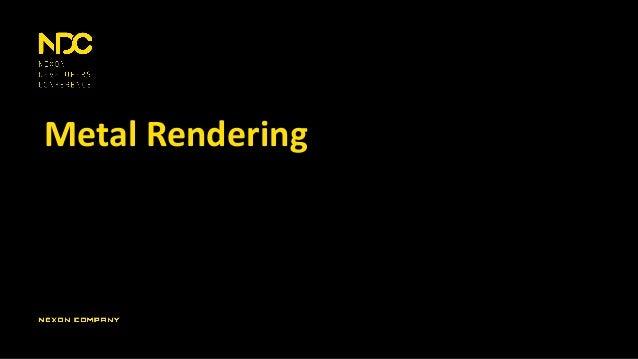 Metal Rendering