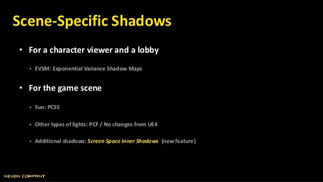 • For a character viewer and a lobby  EVSM: Exponential Variance Shadow Maps • For the game scene  Sun: PCSS  Other typ...