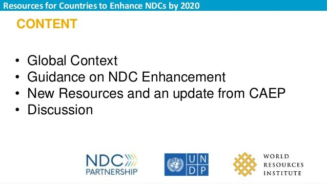 CONTENT • Global Context • Guidance on NDC Enhancement • New Resources and an update from CAEP • Discussion Resources for ...
