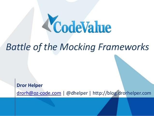 Dror Helper drorh@oz-code.com | @dhelper | http://blog.drorhelper.com Battle of the Mocking Frameworks