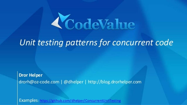Unit testing patterns for concurrent code  Dror Helper  drorh@oz-code.com | @dhelper | http://blog.drorhelper.com  Example...