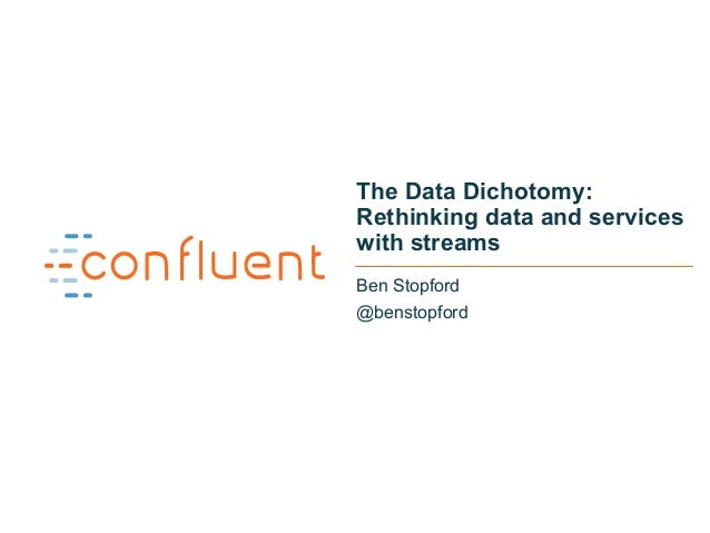 1 The Data Dichotomy: Rethinking data and services with streams Ben Stopford @benstopford