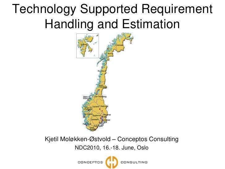 Technology Supported Requirement Handling and Estimation<br />Kjetil Moløkken-Østvold – Conceptos Consulting<br />NDC2010,...