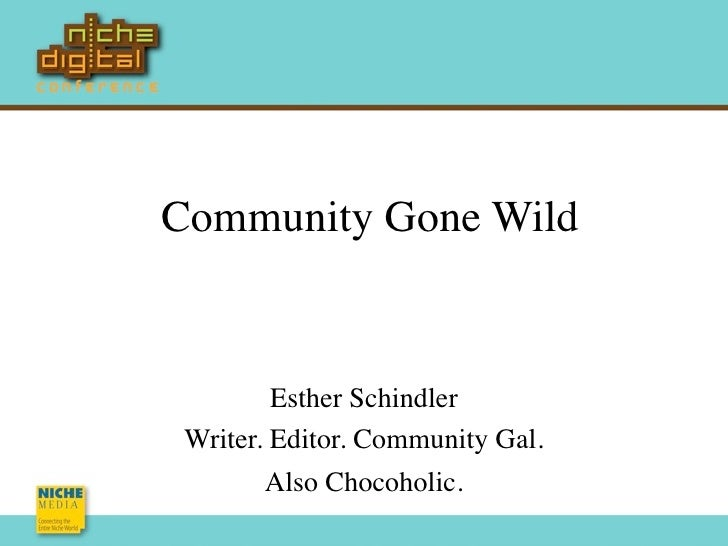 Community Gone Wild            Esther Schindler  Writer. Editor. Community Gal.         Also Chocoholic.