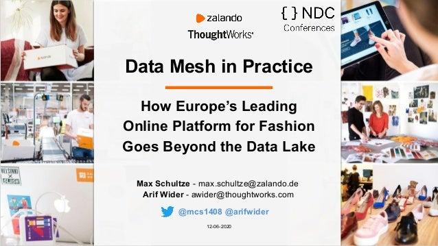 Data Mesh in Practice Max Schultze - max.schultze@zalando.de Arif Wider - awider@thoughtworks.com 12-06-2020 How Europe's ...