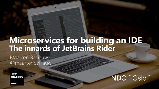 Microservices for building an IDE The innards of JetBrains Rider Maarten Balliauw @maartenballiauw