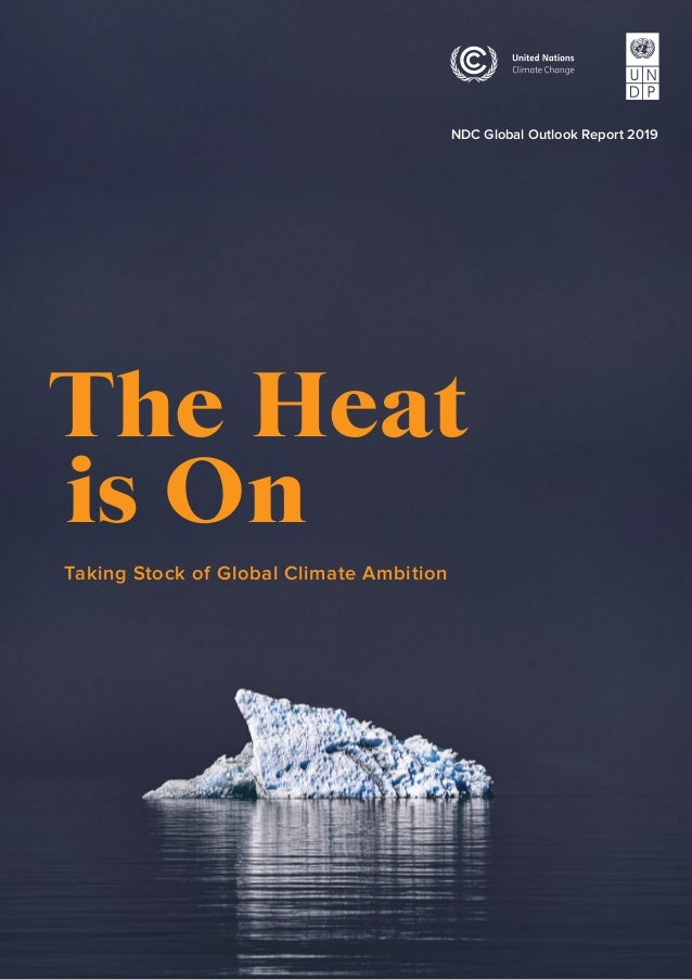 NDC Global Outlook Report 2019 The Heat 	is On Taking Stock of Global Climate Ambition