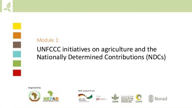 Module 1: UNFCCC initiatives on agriculture and the Nationally Determined Contributions (NDCs) Organized by With support f...