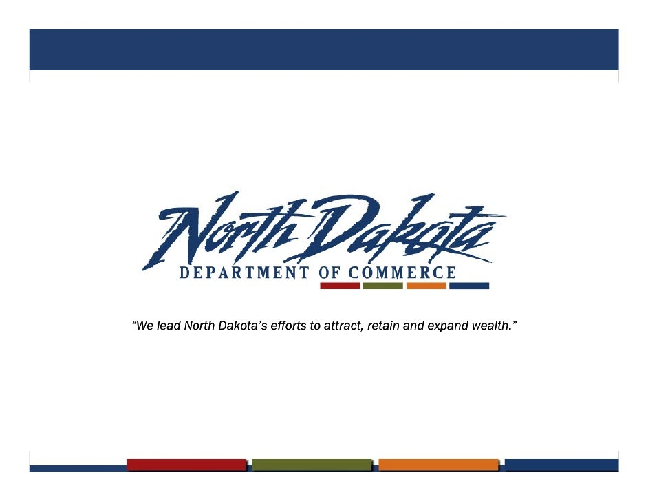 """""""We lead North Dakota's efforts to attract, retain and expand wealth."""""""