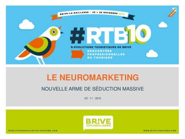 LE NEUROMARKETING NOUVELLE ARME DE SÉDUCTION MASSIVE 25 / 11 / 2015