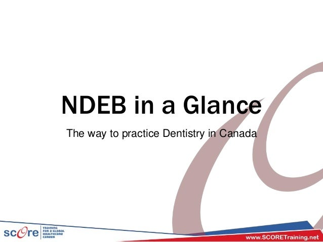 NDEB in a Glance The way to practice Dentistry in Canada