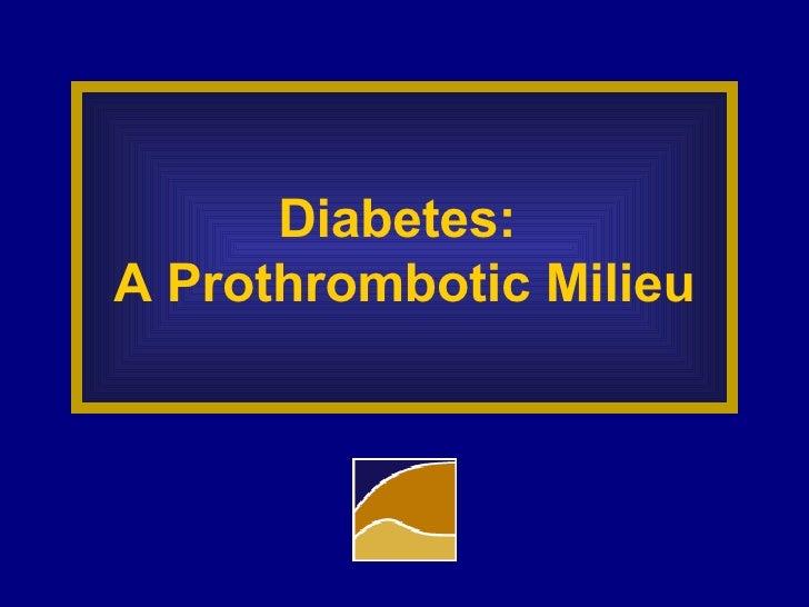 Diabetes:  A Prothrombotic Milieu