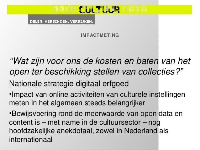 """IMPACTMETING """"Wat zijn voor ons de kosten en baten van het open ter beschikking stellen van collecties?"""" Nationale strateg..."""