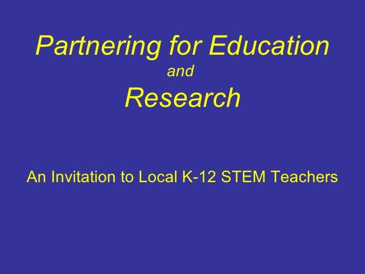 Partnering for Education and  Research An Invitation to Local K-12 STEM Teachers