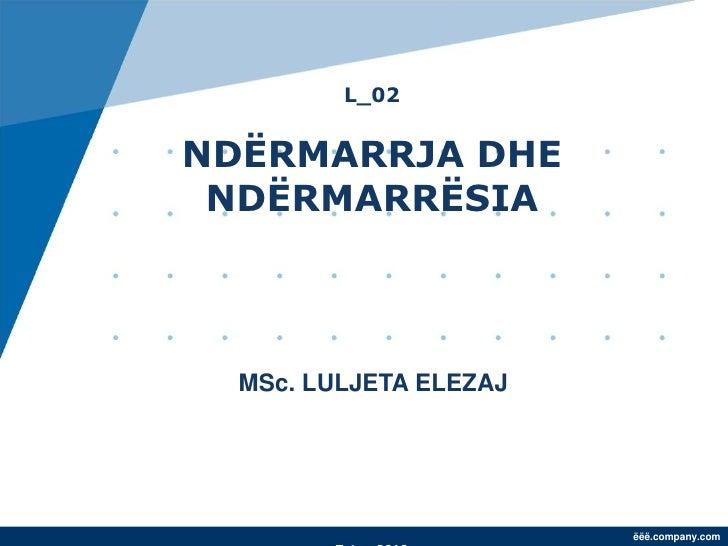 L_02NDËRMARRJA DHE NDËRMARRËSIA  MSc. LULJETA ELEZAJ                        ëëë.company.com