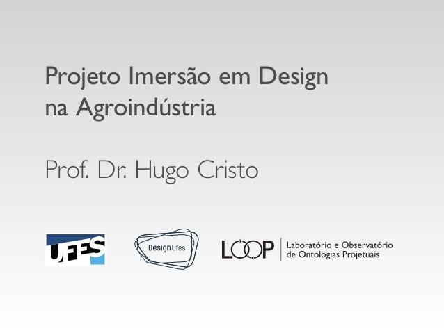 Projeto Imersão em Design na Agroindústria Prof. Dr. Hugo Cristo