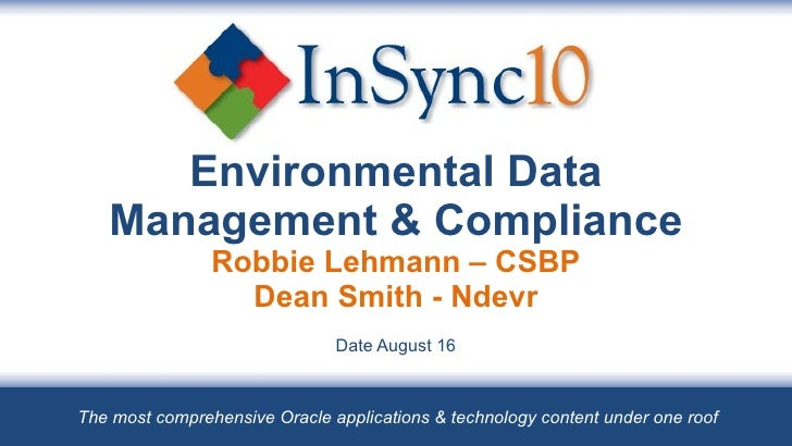 Environmental Data Management & Compliance Robbie Lehmann – CSBP Dean Smith - Ndevr Date August 16 The most comprehensive ...