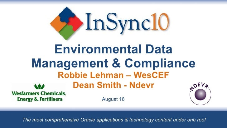 Environmental Data Management & Compliance Dean Smith - Ndevr Robbie Lehman – WesCEF  August 16  The most comprehensive Or...