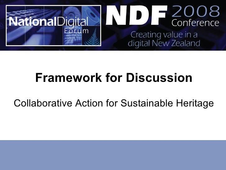 <ul><li>Framework for Discussion </li></ul><ul><li>Collaborative Action for Sustainable Heritage </li></ul>