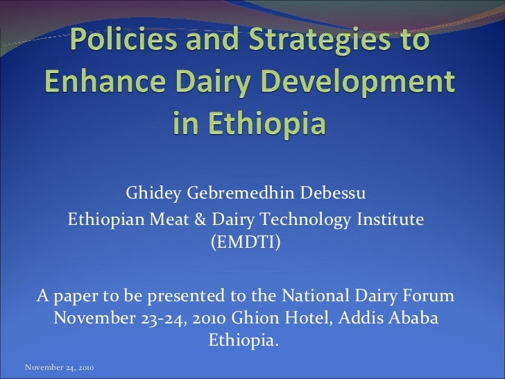 Ghidey Gebremedhin Debessu Ethiopian Meat & Dairy Technology Institute (EMDTI) A paper to be presented to the National Dai...