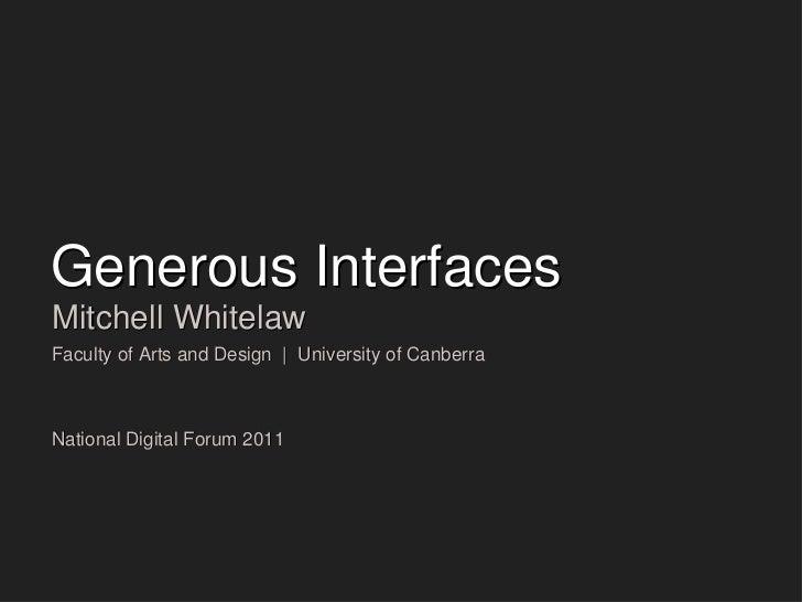 Generous Interfaces <ul><li>Mitchell Whitelaw </li></ul><ul><li>Faculty of Arts and Design  |  University of Canberra </li...