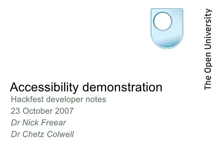 Accessibility demonstration <ul><li>Hackfest developer notes </li></ul><ul><li>23 October 2007 </li></ul><ul><li>Dr Nick F...