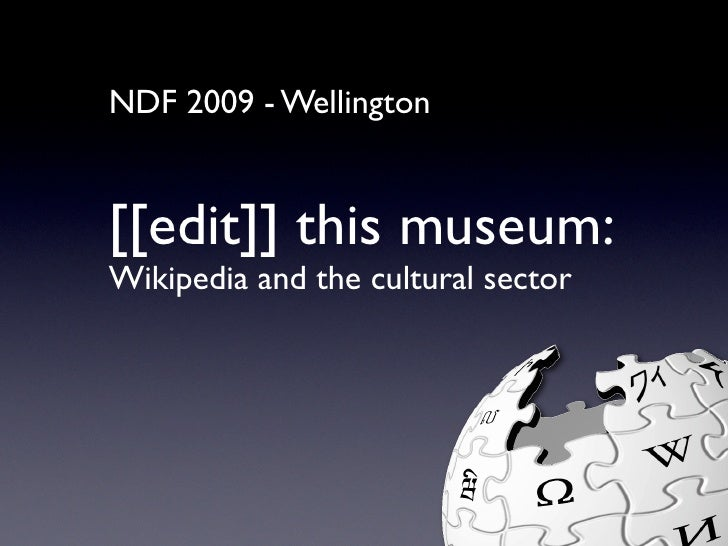 NDF 2009 - Wellington   [[edit]] this museum: Wikipedia and the cultural sector