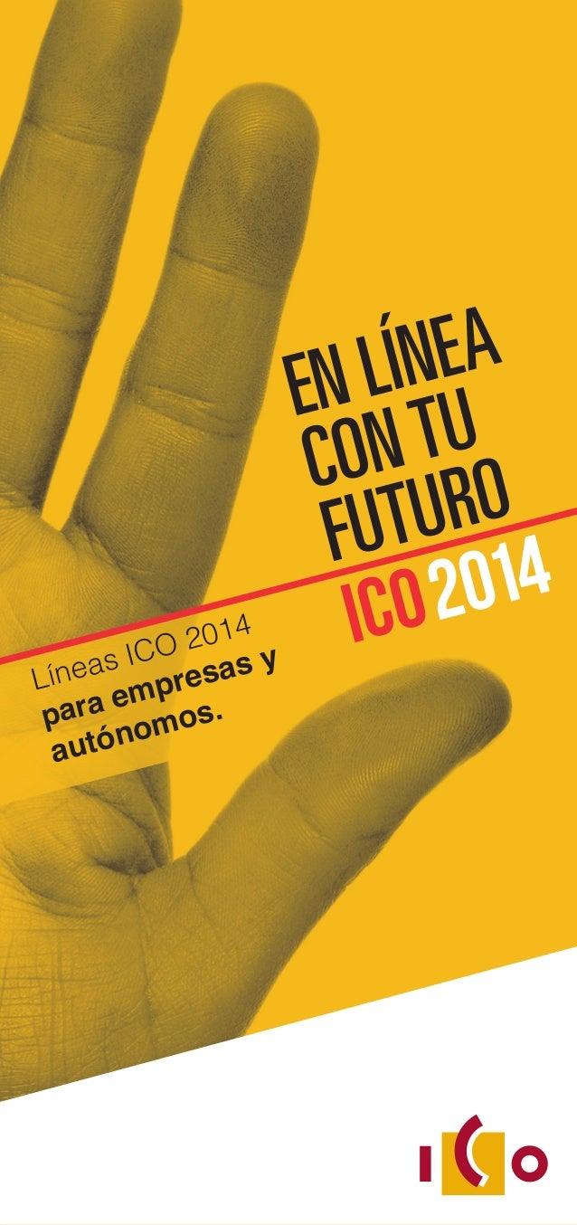 EN LÍNEA CONTU FUTURO ICO2014 Líneas ICO 2014 para empresas y autónomos.