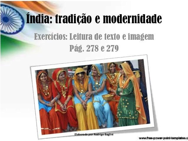 Índia: tradição e modernidade Exercícios: Leitura de texto e imagem Pág. 278 e 279 Elaborado por Rodrigo Baglini