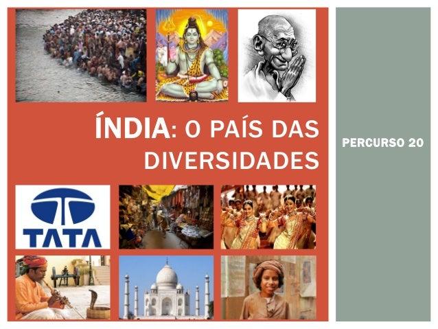 PERCURSO 20  ÍNDIA: O PAÍS DAS DIVERSIDADES