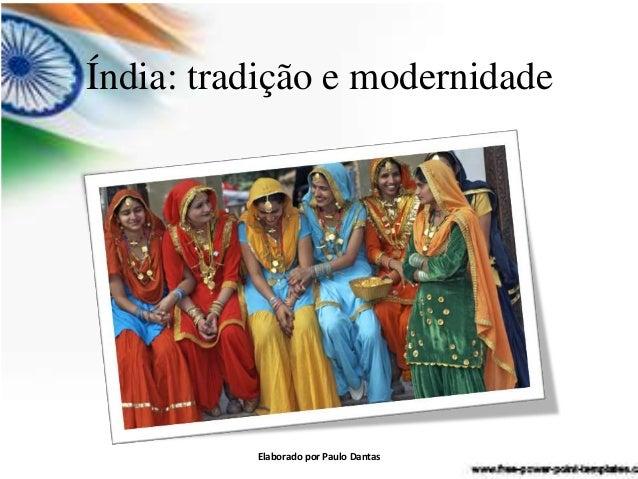 Índia: tradição e modernidade  Elaborado por Paulo Dantas
