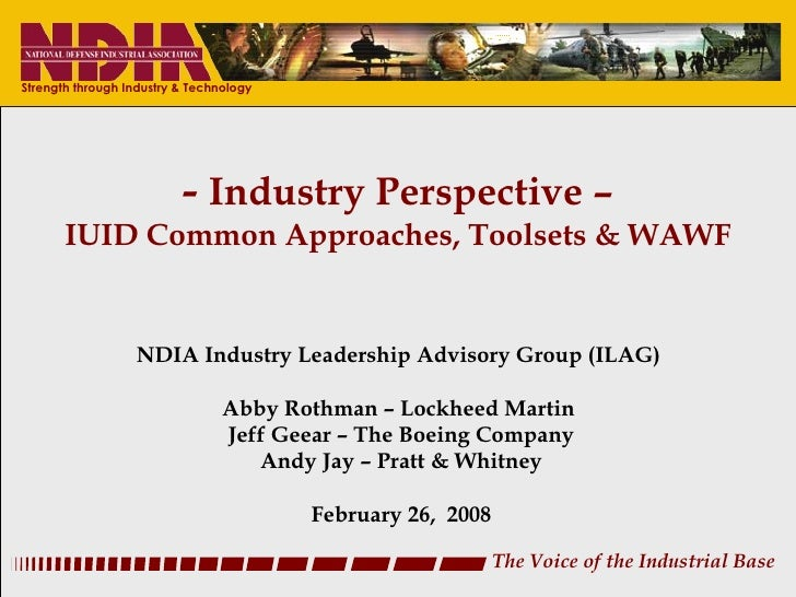 -  Industry Perspective – IUID Common Approaches, Toolsets & WAWF NDIA Industry Leadership Advisory Group (ILAG)  Abby Rot...