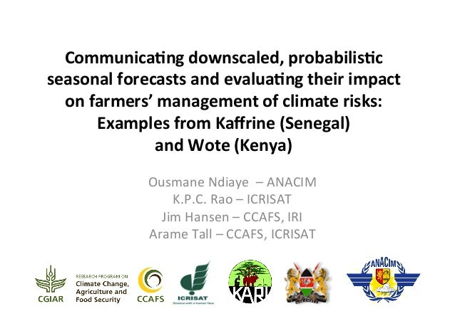 Communica)ng  downscaled,  probabilis)c   seasonal  forecasts  and  evalua)ng  their  impact   on  far...
