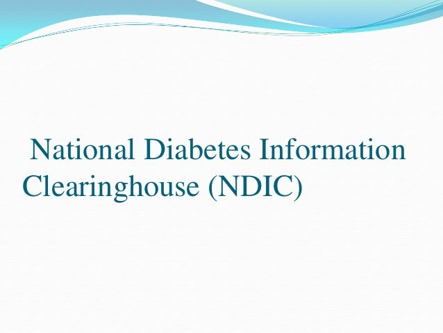 National Diabetes InformationClearinghouse (NDIC) ...