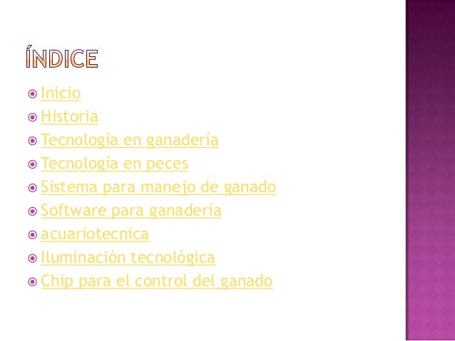  Inicio Historia Tecnología en ganadería Tecnología en peces Sistema para manejo de ganado Software para ganadería ...