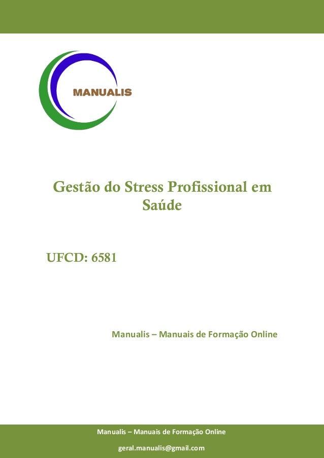 0 Manualis – Manuais de Formação Online Gestão do Stress Profissional em Saúde UFCD: 6581 Manualis – Manuais de Formação O...