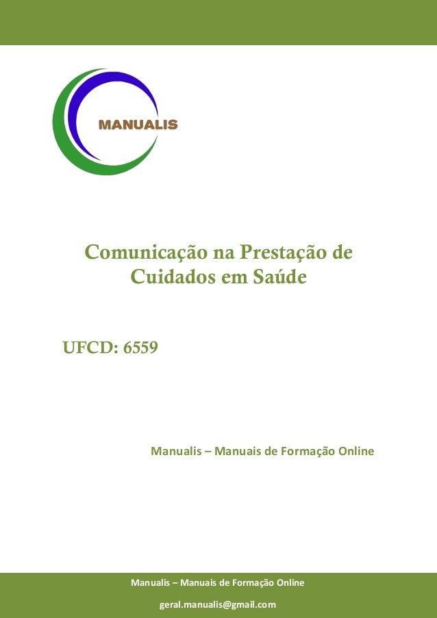 0 Manualis – Manuais de Formação Online Comunicação na Prestação de Cuidados em Saúde UFCD: 6559 Manualis – Manuais de For...