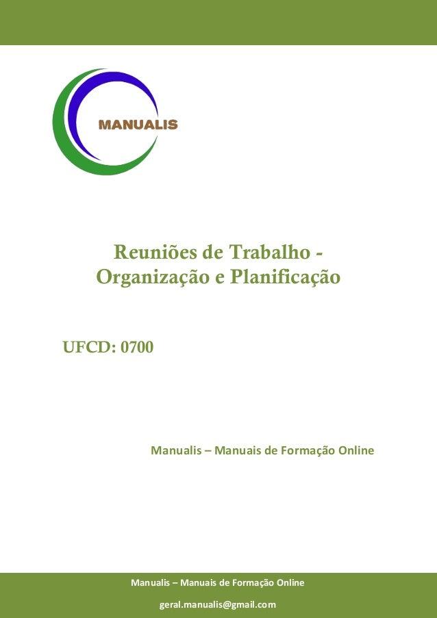 0 Manualis – Manuais de Formação Online Reuniões de Trabalho - Organização e Planificação UFCD: 0700 Manualis – Manuais de...