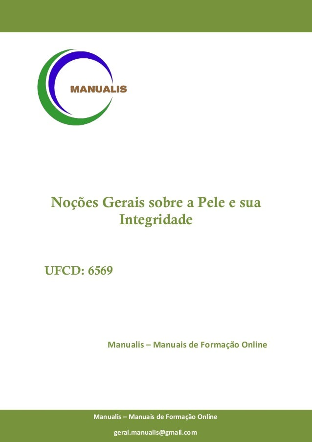 0 Manualis – Manuais de Formação Online Noções Gerais sobre a Pele e sua Integridade UFCD: 6569 Manualis – Manuais de Form...
