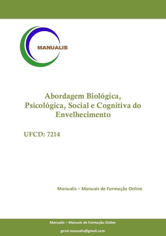 0 Manualis – Manuais de Formação Online Abordagem Biológica, Psicológica, Social e Cognitiva do Envelhecimento UFCD: 7214 ...