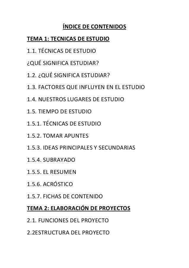 ÍNDICE DE CONTENIDOS TEMA 1: TECNICAS DE ESTUDIO 1.1. TÉCNICAS DE ESTUDIO ¿QUÉ SIGNIFICA ESTUDIAR? 1.2. ¿QUÉ SIGNIFICA EST...