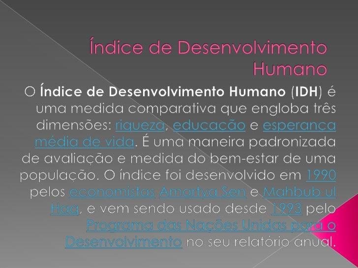 Índice de Desenvolvimento Humano<br />O Índice de Desenvolvimento Humano (IDH) é uma medida comparativa que engloba três d...