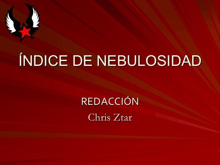 ÍNDICE DE NEBULOSIDAD       REDACCIÓN        Chris Ztar