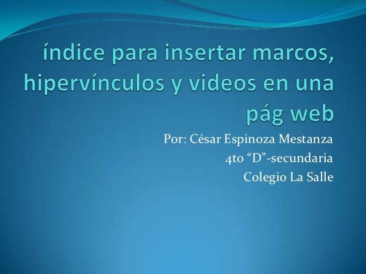 """Por: César Espinoza Mestanza           4to """"D""""-secundaria              Colegio La Salle"""