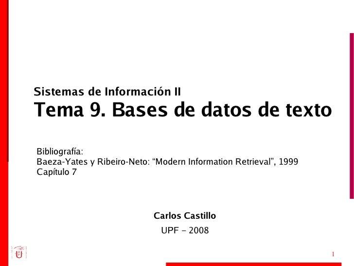 Sistemas de Información II Tema 9. Bases de datos de texto <ul><ul><li>Carlos Castillo </li></ul></ul><ul><ul><li>UPF – 20...