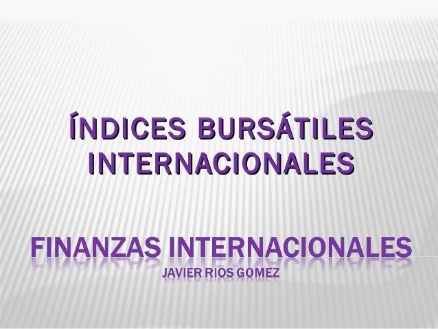 ÍNDICES BURSÁTILESÍNDICES BURSÁTILES INTERNACIONALESINTERNACIONALES
