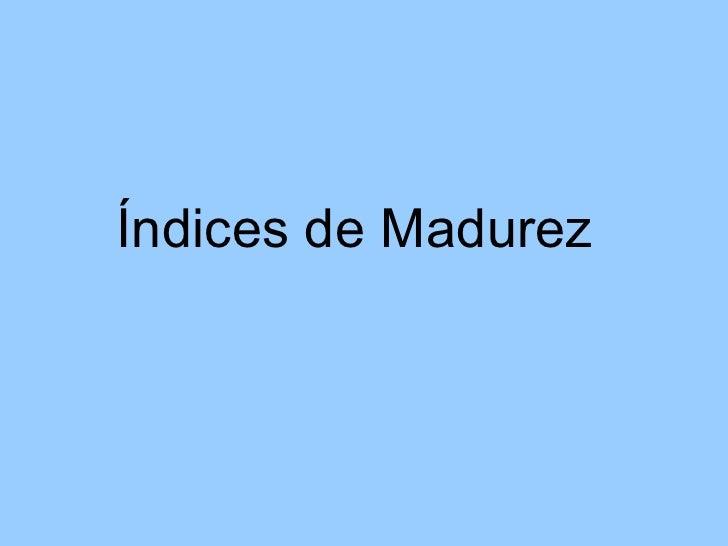 Índices de Madurez