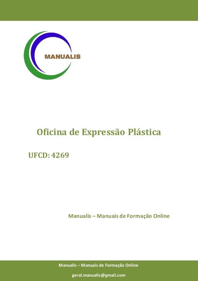 0 Manualis – Manuais de Formação Online Oficina de Expressão Plástica UFCD: 4269 Manualis – Manuais de Formação Online Man...
